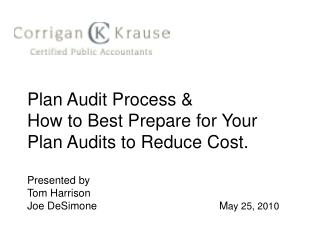 Plan Audit Process   How to Best Prepare for Your Plan Audits to Reduce Cost.  Presented by Tom Harrison Joe DeSimone