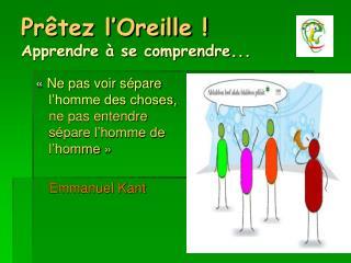Pr tez l Oreille  Apprendre   se comprendre...