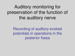 Auditory monitoring for preservation of the function of the auditory nerve