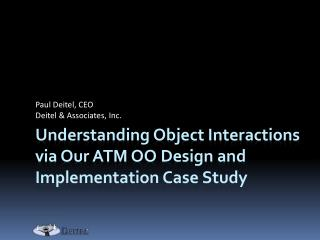 Understanding Object Interactions via Our ATM OO Design and Implementation Case Study