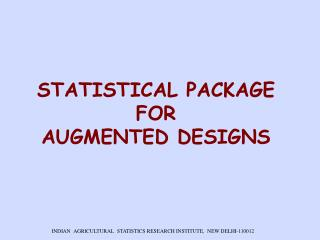STATISTICAL PACKAGE FOR  AUGMENTED DESIGNS