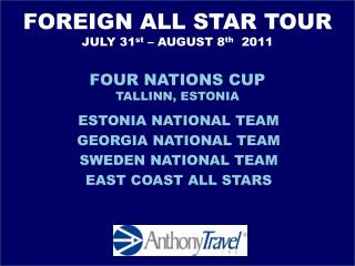 FOREIGN ALL STAR TOUR  JULY 31st   AUGUST 8th  2011  FOUR NATIONS CUP TALLINN, ESTONIA