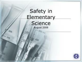 Safety in  Elementary  Science August 2008