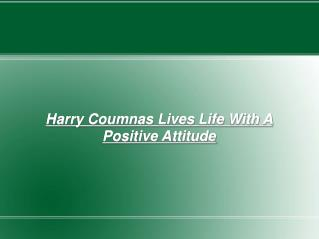 harry coumnas lives life with a positive attitude