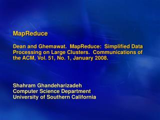 MapReduce  Dean and Ghemawat.  MapReduce:  Simplified Data Processing on Large Clusters.  Communications of the ACM, Vol