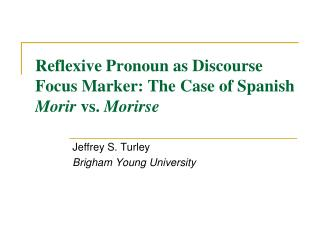 Reflexive Pronoun as Discourse Focus Marker: The Case of Spanish Morir vs. Morirse