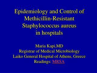 Epidemiology and Control of Methicillin-Resistant Staphylococcus aureus in hospitals  Maria Kapi,MD Registrar of Medical