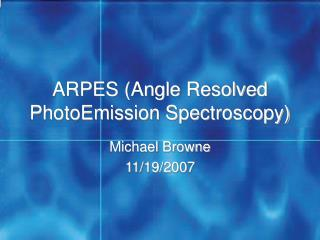 ARPES Angle Resolved  PhotoEmission Spectroscopy