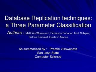 Database Replication techniques: a Three Parameter Classification Authors : Matthias Wiesmann, Fernando Pedonet, Andr Sc