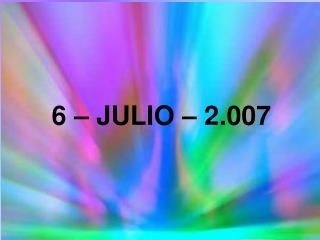 6   JULIO   2.007