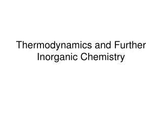 Thermodynamics and Further Inorganic Chemistry