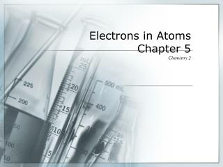 Electrons in Atoms Chapter 5