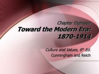 Chapter Eighteen Toward the Modern Era: 1870-1914