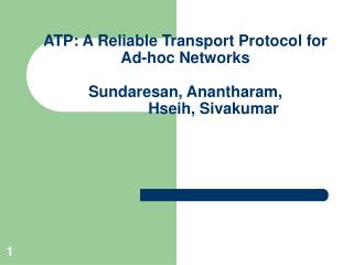 ATP: A Reliable Transport Protocol for Ad-hoc Networks  Sundaresan, Anantharam,                Hseih, Sivakumar