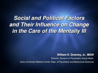 Social and Political Factors and Their Influence on Change in the Care of the Mentally Ill