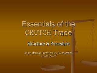 Essentials of the Crutch Trade