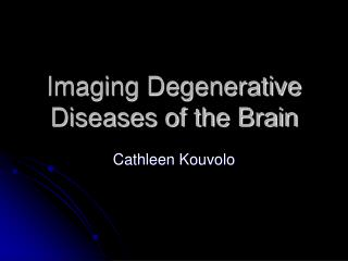 Imaging Degenerative Diseases of the Brain