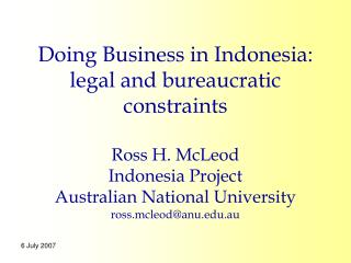 Doing Business in Indonesia: legal and bureaucratic constraints  Ross H. McLeod Indonesia Project Australian National Un