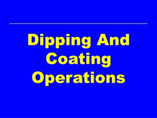 Dipping And Coating Operations