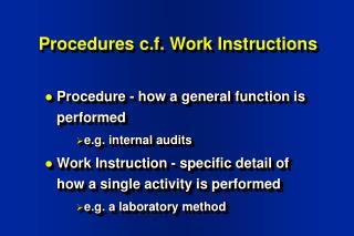 Procedures c.f. Work Instructions