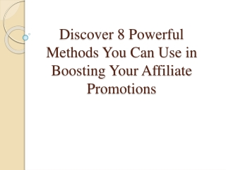 Discover 8 Powerful Methods You Can Use in Boosting Your Aff