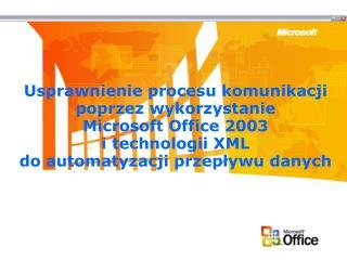 Usprawnienie procesu komunikacji poprzez wykorzystanie Microsoft Office 2003 i technologii XML do automatyzacji przeplyw