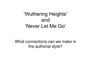 Wuthering Heights  and  Never Let Me Go