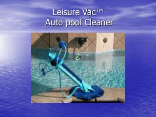 Leisure Vac   Auto pool Cleaner