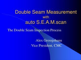 Double Seam Measurement with auto S.E.A.M.scan