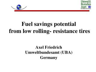 Fuel savings potential  from low rolling- resistance tires    Axel Friedrich Umweltbundesamt UBA Germany