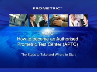 APTC How to become an Authorised Prometric Test Center APTC
