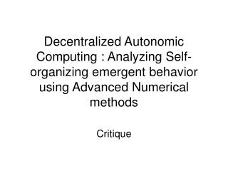Decentralized Autonomic Computing : Analyzing Self-organizing emergent behavior using Advanced Numerical methods