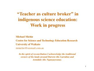 Teacher as culture broker  in indigenous science education:  Work in progress