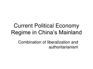 Current Political Economy Regime in China s Mainland