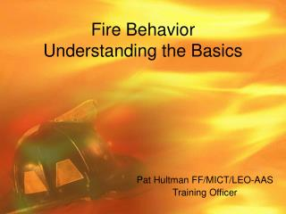 Fire Behavior  Understanding the Basics