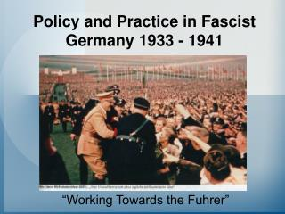Policy and Practice in Fascist Germany 1933 - 1941