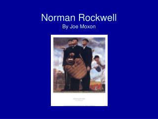 Norman Rockwell By Joe Moxon