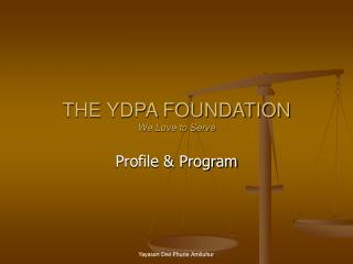 THE YDPA FOUNDATION We Love to Serve