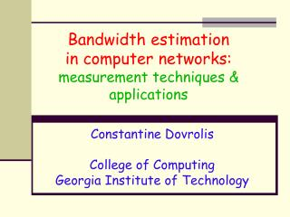 Bandwidth estimation  in computer networks:  measurement techniques  applications