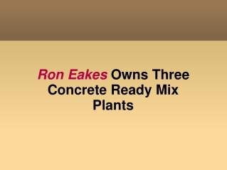 Ron Eakes Owns Three Concrete Ready Mix Plants