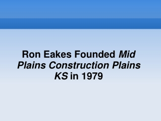 Ron Eakes Founded Mid Plains Construction Plains KS in 1979