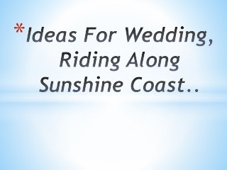 Ideas For Wedding, Riding Along Sunshine Coast