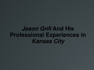 Jason Grill And His Professional Experiences in Kansas City