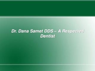 Dr. Dana Samet DDS – A Respected Dentist