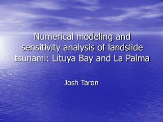 Numerical modeling and sensitivity analysis of landslide tsunami: Lituya Bay and La Palma
