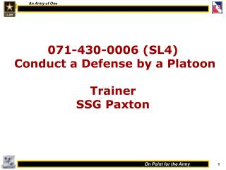 071-430-0006 SL4  Conduct a Defense by a Platoon  Trainer SSG Paxton