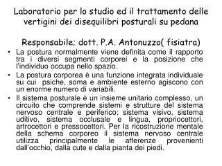 Laboratorio per lo studio ed il trattamento delle vertigini dei disequilibri posturali su pedana  Responsabile; dott. P.