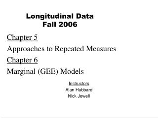 Chapter 5 Approaches to Repeated Measures Chapter 6 Marginal GEE Models