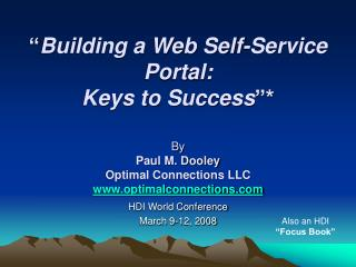 Building a Web Self-Service Portal:   Keys to Success   By  Paul M. Dooley Optimal Connections LLC optimalconnections