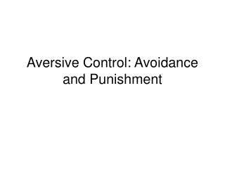 Aversive Control: Avoidance and Punishment